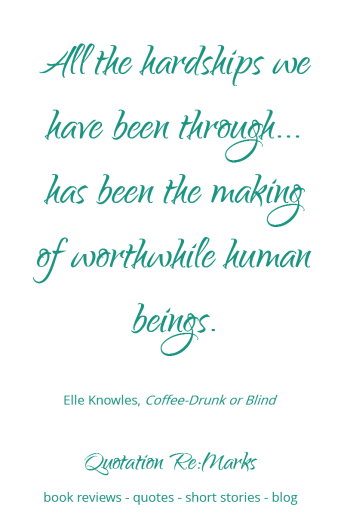 elle-knowles-quote-hardhsips-making-human-beings