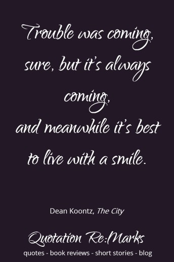 Quote about trouble and smiling, from the book The City by Dean Koontz. Read the book review and more quotes on Quotation Re:Marks