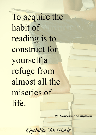 To aquire the habit of reading is to construct for yourself a refuge from almost all the miseries of life, quote