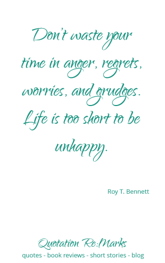"""Don't waste time on anger regrets, and grudges..."" Quote by Roy T Bennett on life being short 