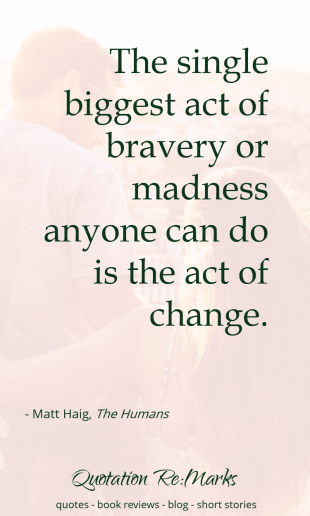 humans-quote-bravery-madness-change