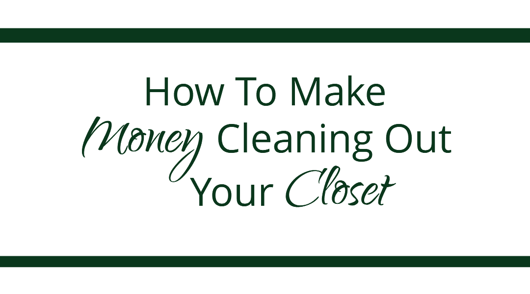 How To Make Money By Cleaning Out Your Closet