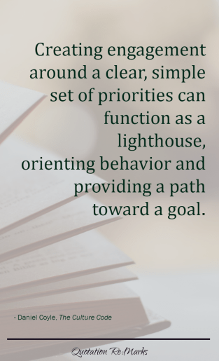 "Culture Code quote - ""Creating engagement around a clear, simple set of priorities can function as a lighthouse, orienting behavior and providing a path toward a goal."""