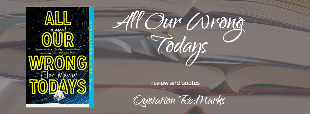 All Our Wrong Todays by Elan Mastai, a review