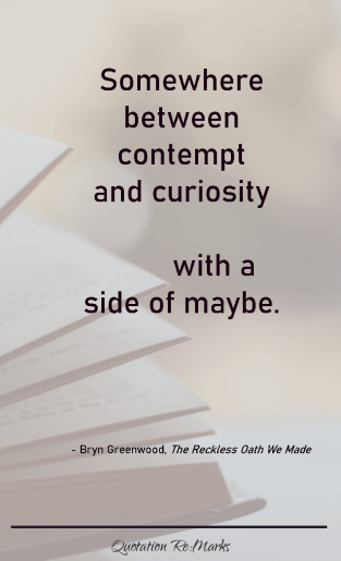 """Somewhere between contempt and curiosity with a side of maybe."""