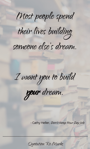 """Most people spend their lives building someone else's dream. I want you to build your dream."""