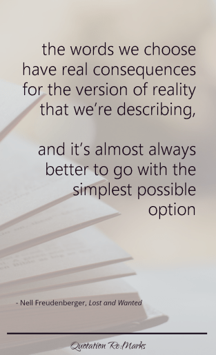 """…the words we choose have real consequences for the version of reality that we're describing, and it's almost always better to go with the simplest possible option."""