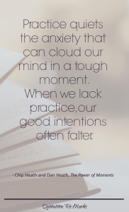 """Practice quiets the anxiety that can cloud our mindin a tough moment. When we lack practice, our good intentions often falter."""