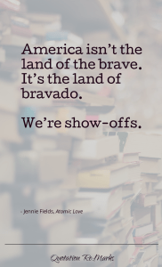 """America isn't the land of the brave. It's the land of bravado. We're show-offs."""