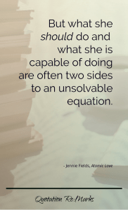 """But what she should do and what she is capable of doing are often two sides to an unsolvable equation."""
