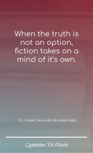 """""""When the truth is not an option, fiction takes on a mind of it's own."""""""