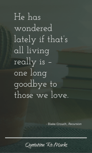 """""""He has wondered lately if that's all living really is – one long goodbye to those we love."""""""