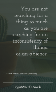"""""""You are not searching for a thing so much as you are searching for an inconsistency of things, or an absence."""""""