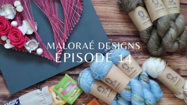 Maloraé Designs Épisode 14