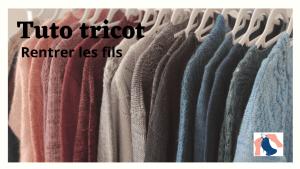 Vidéo Tuto tricot - Comment rentrer les fils - Maloraé Designs