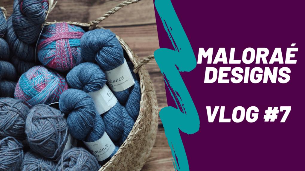 Maloraé Designs - Vlog #7 - Vidéo tricot