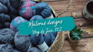 Maloraé Designs - Vidéo de juin #2
