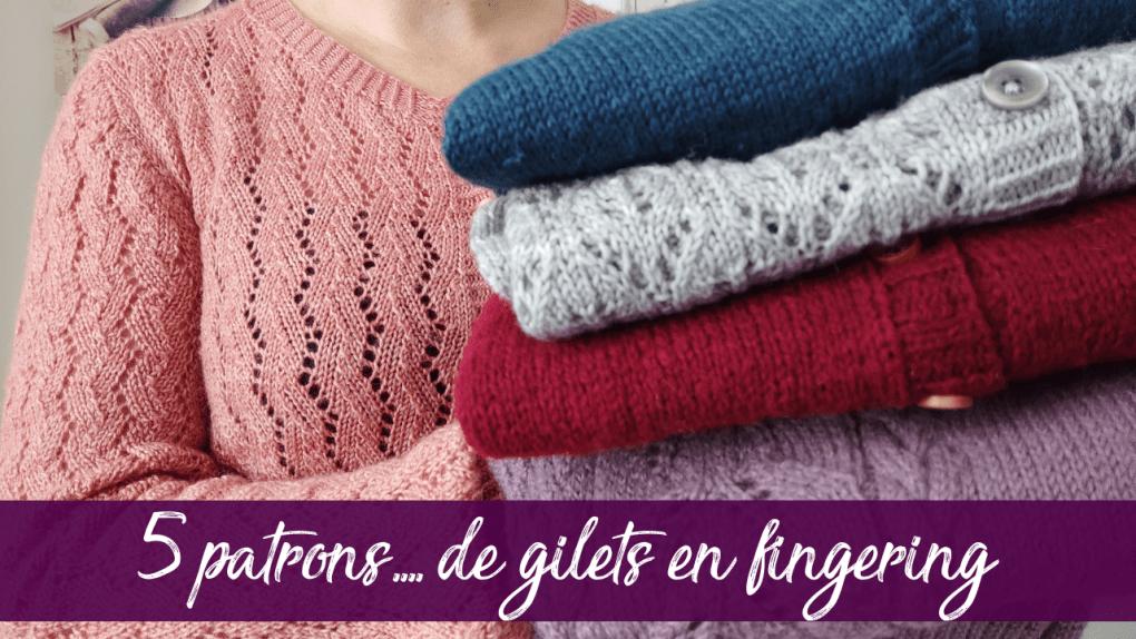 5 patrons de gilets tricotés en fingering - Maloraé Desings - Vidéo tricot