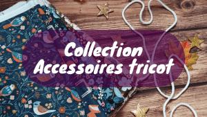 Collection accessoires tricot - Automne 2021 - Les coulisses - Maloraé Designs