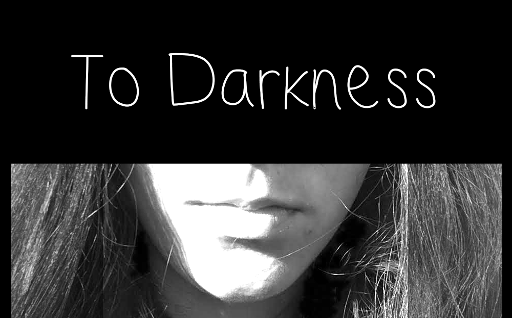 To Darkness