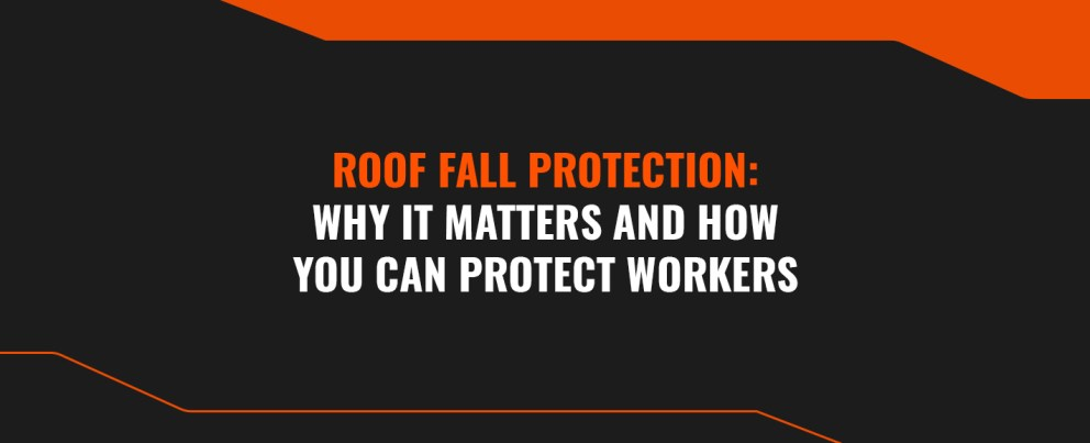 Roof Fall Protection: Why It Matters and How You Can Protect Workers