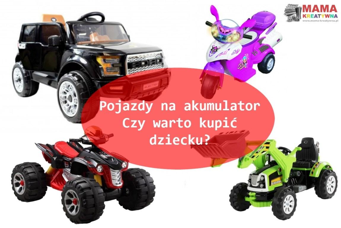 Wspaniały Pojazdy na akumulator - czy warto kupić dziecku? - Mama Kreatywna EN76