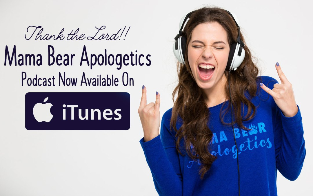 Mama Bear Apologetics Podcast Now Available on iTunes!