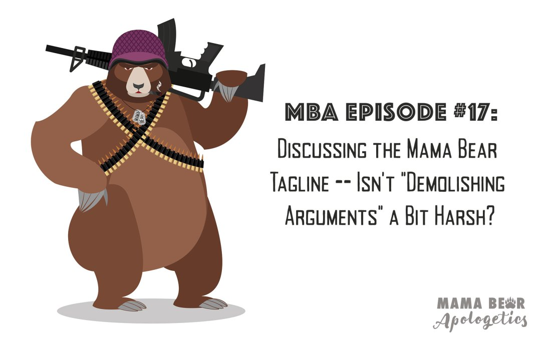"MBA Episode 17: Discussing the Mama Bear Tagline – Isn't ""Demolishing Arguments"" a Bit Harsh?"