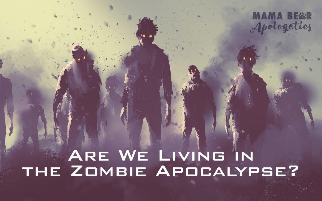 Are We Living in the Zombie Apocalypse?