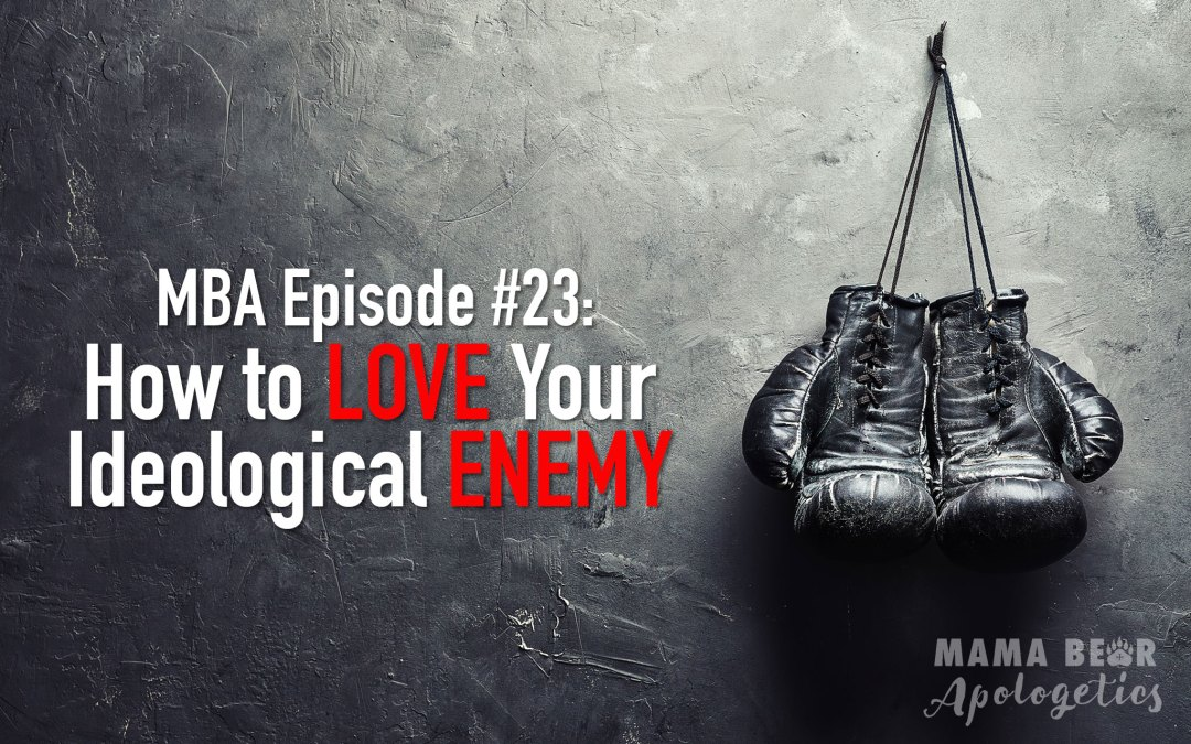 MBA Episode 23: How to Love Your Ideological Enemy