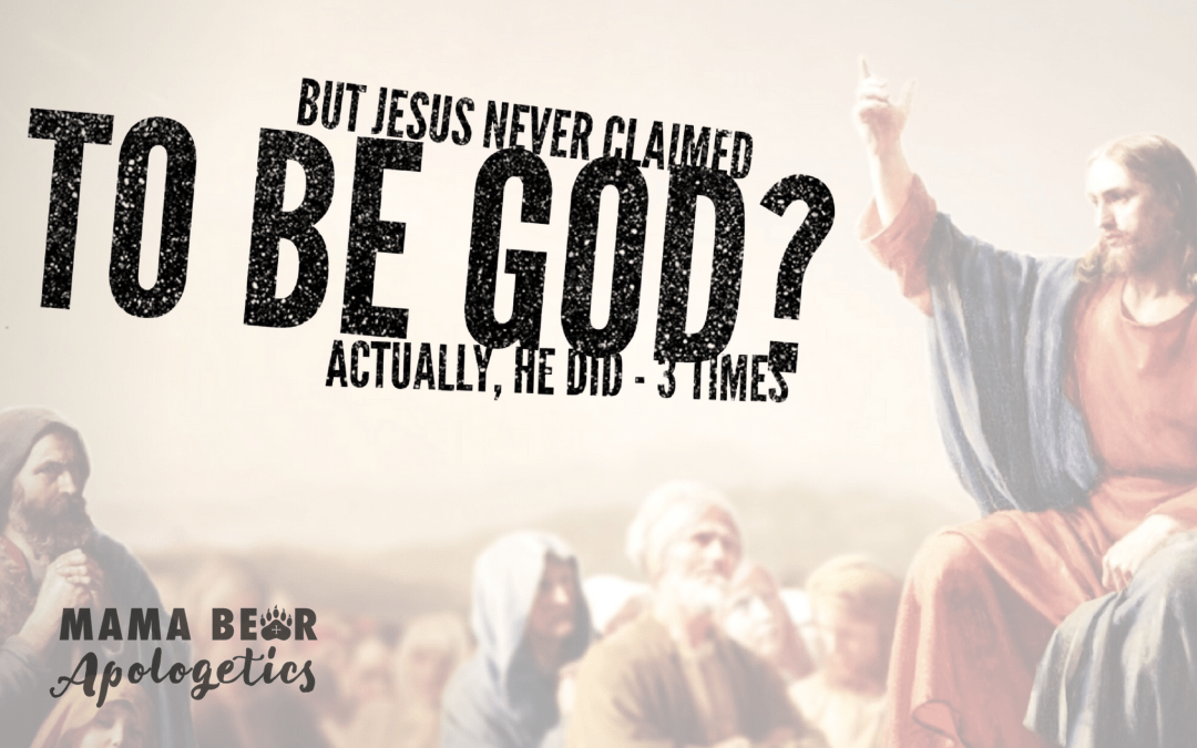 But Jesus Never CLAIMED to be God? Actually, He Did—3 Times