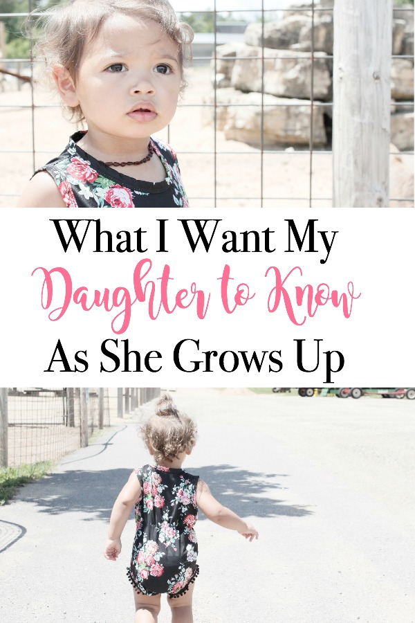 Life lessons to teach your daughters as they grow into young women. What I want My Daughter to Know as She Grows Up | Mama Bear Bliss - www.mamabearbliss.com