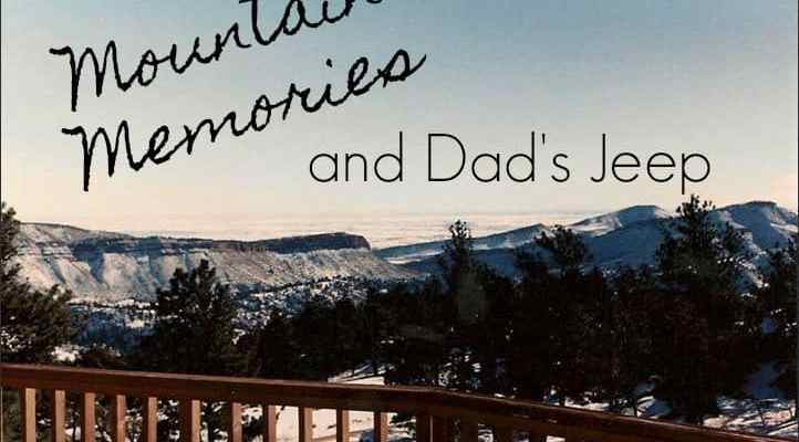 Mountain Memories and Dad's Jeep