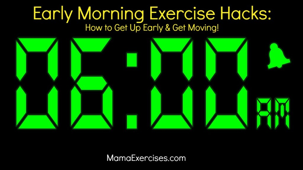 Early Morning Exercise Hacks - How to Get Up Early and Get Moving ~ Tips from MamaExercises.com