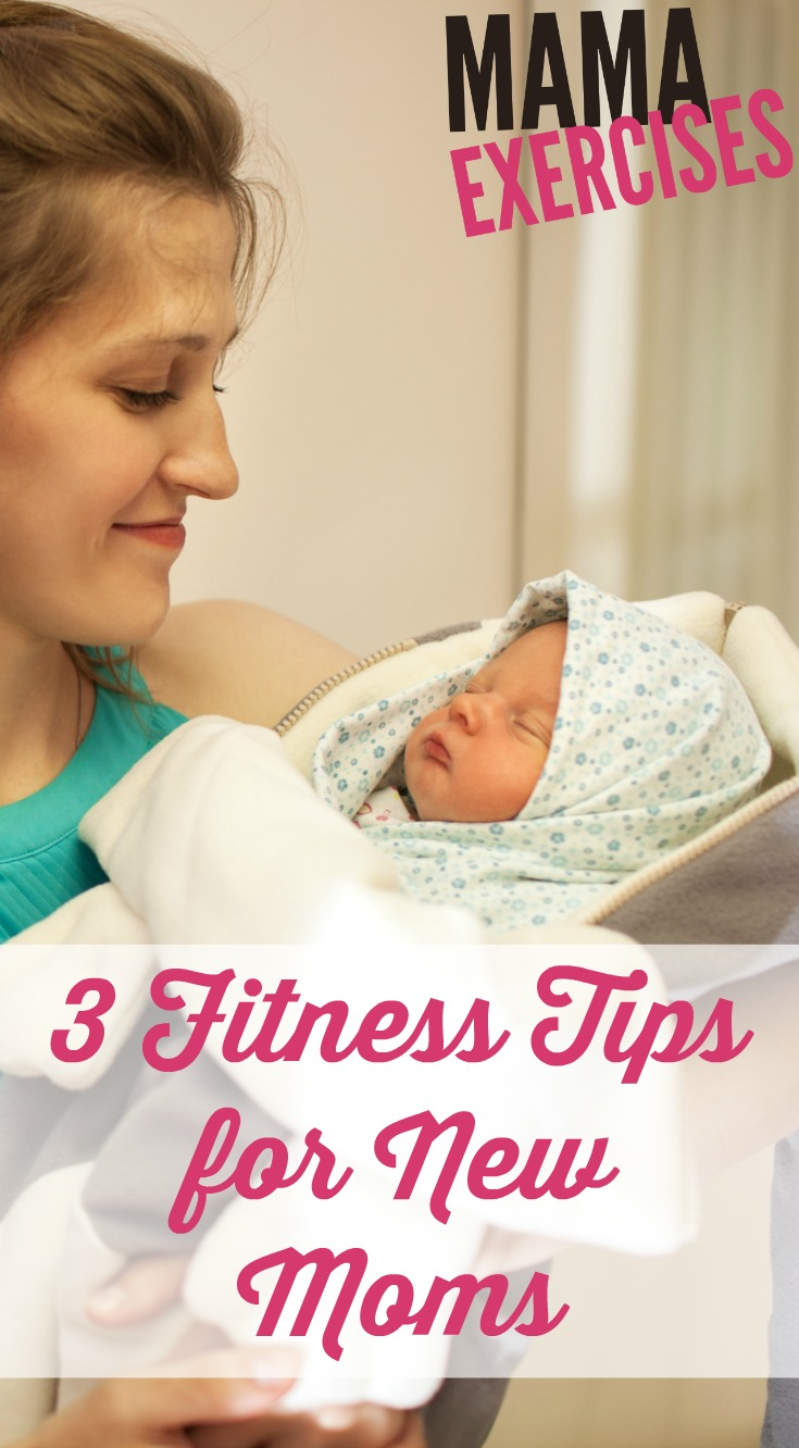 3 Fitness and Exercise Tips for New Moms - MamaExercises.com