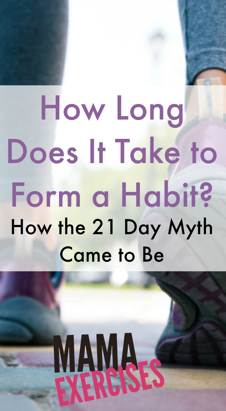 How Long Does It Take to Form a Habit? How the 21 Day Myth Came to Be - MamaExercises.com
