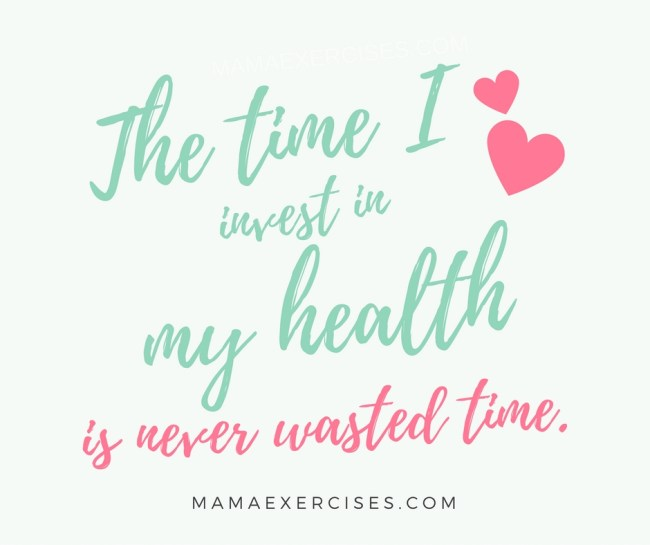 The time you invest in your health is never wasted time.