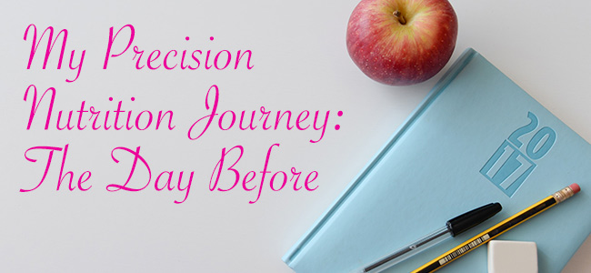 My Precision Nutrition Journey - The Day Before - MamaExercises.com