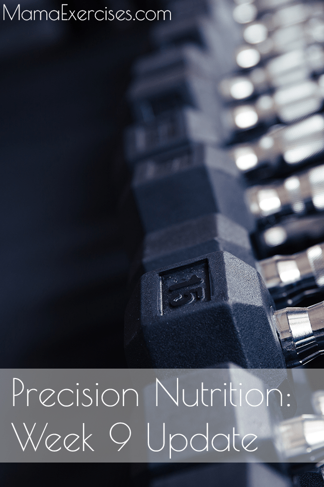 Precision Nutrition Update Week 9 - MamaExercises.com
