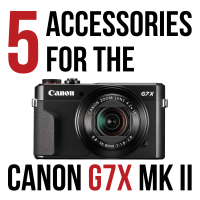 5 great accessories for the Canon G7X Mark II camera
