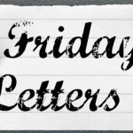 Friday Letters – March 15, 2013