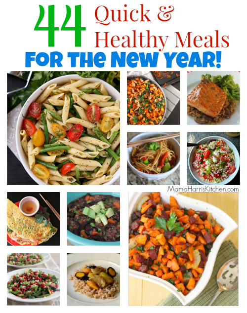 44 Quick & Healthy Meals for the New Year - Mama Harris' Kitchen