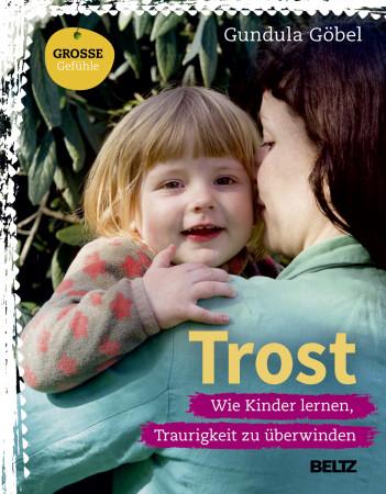 """Cover von Gundula Göbel: """"Trost. Wie Kinder lernen, Traurigkeit zu überwinden"""""""