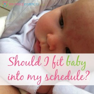 Should I fit baby into my schedule?