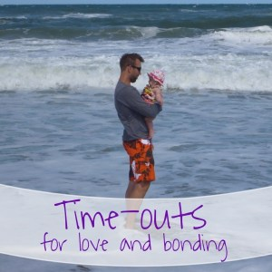 Take a time-out: for love and bonding