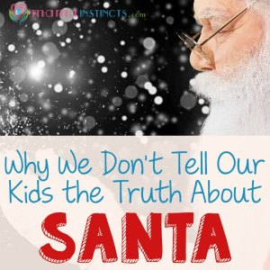 Why we don't tell our kids the truth about Santa