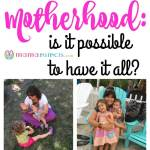 Motherhood: is it possible to have it all?
