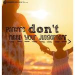 Parents don't need your judgement