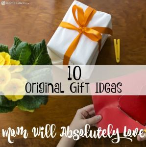 10 Original Gift Ideas Mom Will Absolutely Love