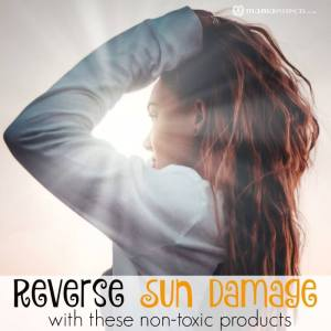 Reverse Sun Damage With These Non-Toxic Products